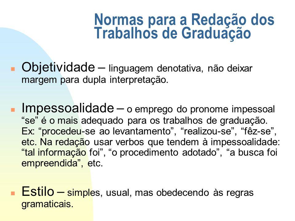 Normas para a Redação dos Trabalhos de Graduação n Objetividade – linguagem denotativa, não deixar margem para dupla interpretação. n Impessoalidade –
