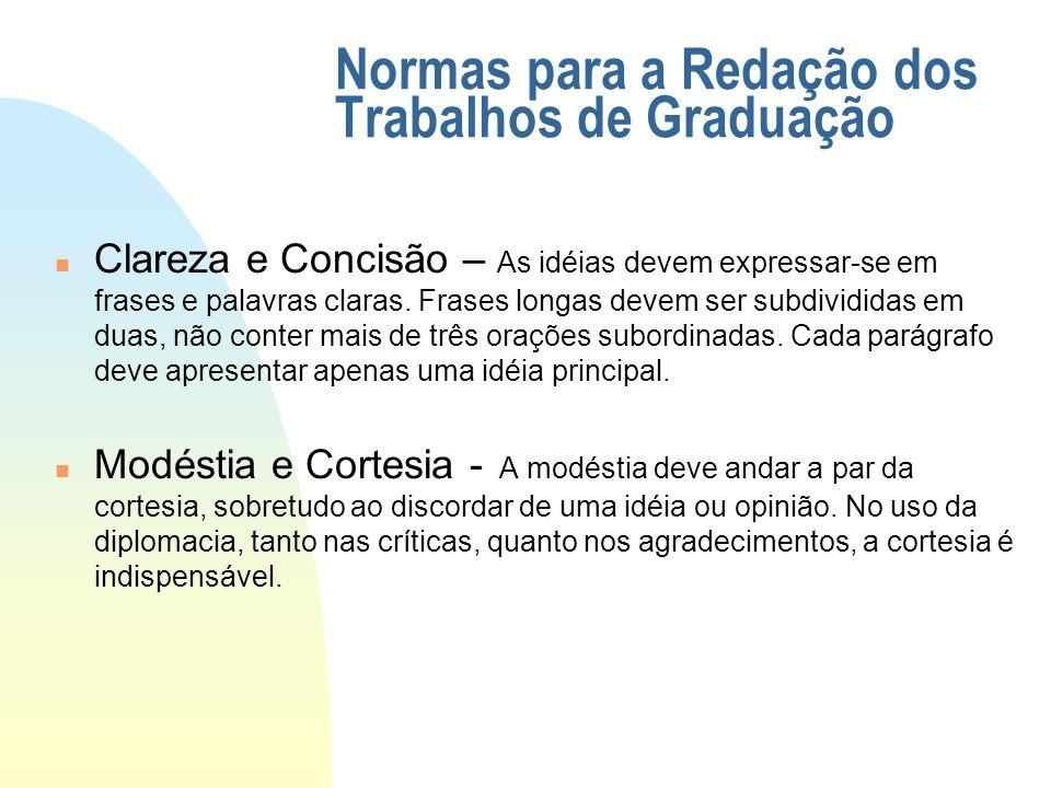 Normas para a Redação dos Trabalhos de Graduação n Clareza e Concisão – As idéias devem expressar-se em frases e palavras claras. Frases longas devem