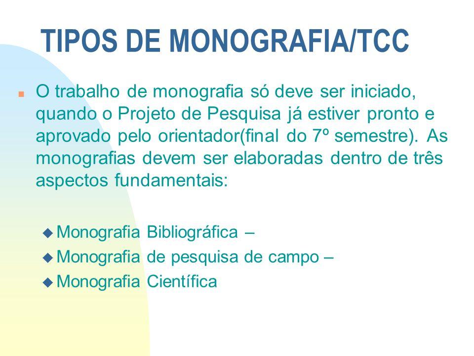 TIPOS DE MONOGRAFIA/TCC n O trabalho de monografia só deve ser iniciado, quando o Projeto de Pesquisa já estiver pronto e aprovado pelo orientador(fin