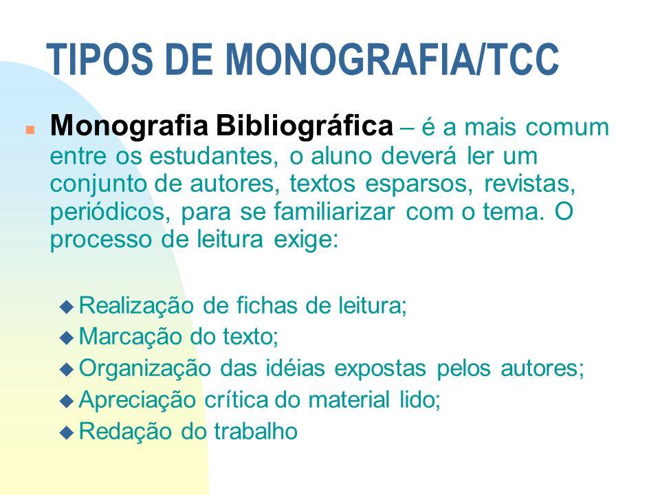 TIPOS DE MONOGRAFIA/TCC n Monografia Bibliográfica – é a mais comum entre os estudantes, o aluno deverá ler um conjunto de autores, textos esparsos, r