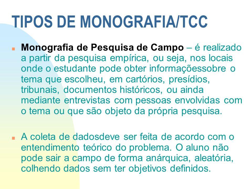 TIPOS DE MONOGRAFIA/TCC n Monografia de Pesquisa de Campo – é realizado a partir da pesquisa empírica, ou seja, nos locais onde o estudante pode obter