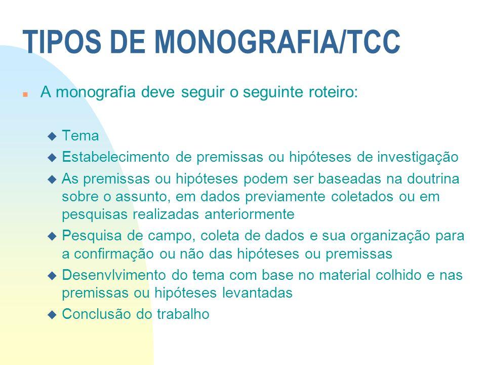 TIPOS DE MONOGRAFIA/TCC n A monografia deve seguir o seguinte roteiro: u Tema u Estabelecimento de premissas ou hipóteses de investigação u As premiss