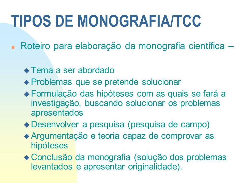 TIPOS DE MONOGRAFIA/TCC n Roteiro para elaboração da monografia científica – u Tema a ser abordado u Problemas que se pretende solucionar u Formulação