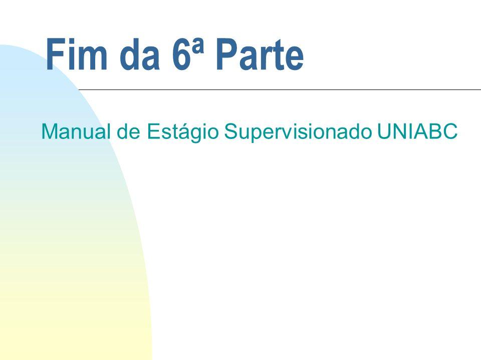 Fim da 6ª Parte Manual de Estágio Supervisionado UNIABC