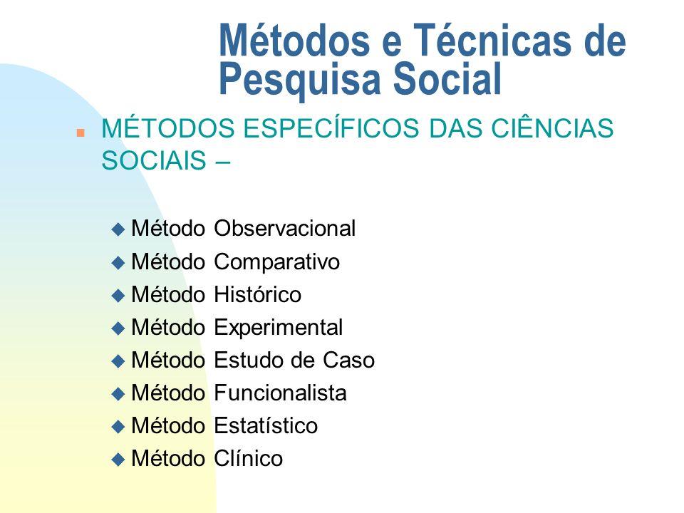 Métodos e Técnicas de Pesquisa Social n MÉTODOS ESPECÍFICOS DAS CIÊNCIAS SOCIAIS – u Método Observacional u Método Comparativo u Método Histórico u Mé
