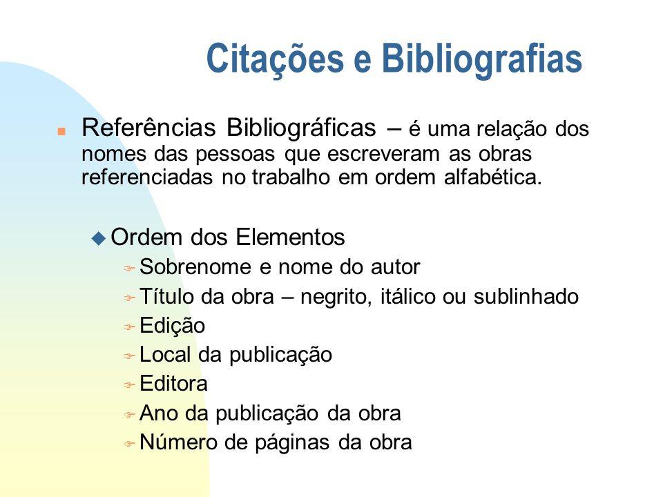 Citações e Bibliografias n Referências Bibliográficas – é uma relação dos nomes das pessoas que escreveram as obras referenciadas no trabalho em ordem