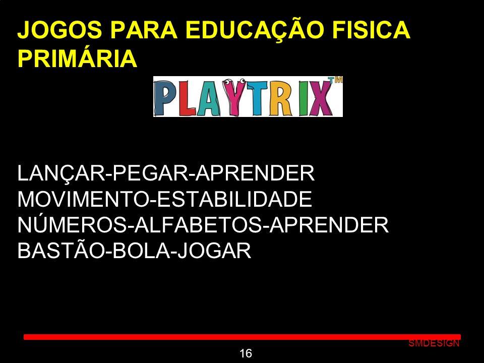 Click to edit Master subtitle style SMDESIGN JOGOS PARA EDUCAÇÃO FISICA PRIMÁRIA LANÇAR-PEGAR-APRENDER MOVIMENTO-ESTABILIDADE NÚMEROS-ALFABETOS-APREND