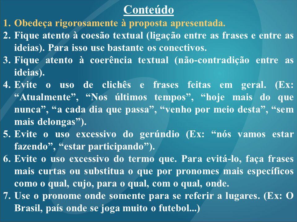 Conteúdo 1.Obedeça rigorosamente à proposta apresentada. 2.Fique atento à coesão textual (ligação entre as frases e entre as ideias). Para isso use ba