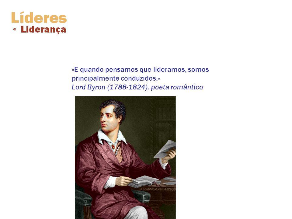 «E quando pensamos que lideramos, somos principalmente conduzidos.» Lord Byron (1788-1824), poeta romântico