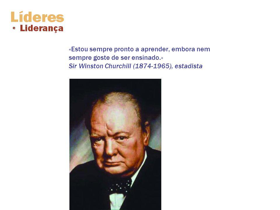 «Estou sempre pronto a aprender, embora nem sempre goste de ser ensinado.» Sir Winston Churchill (1874-1965), estadista
