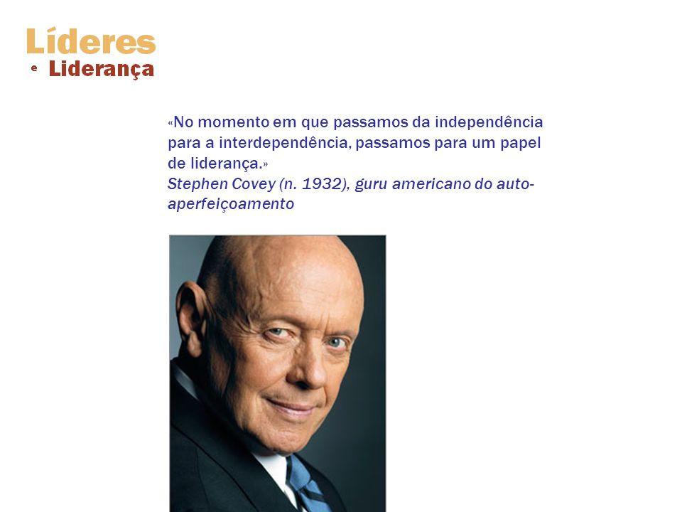 «No momento em que passamos da independência para a interdependência, passamos para um papel de liderança.» Stephen Covey (n. 1932), guru americano do