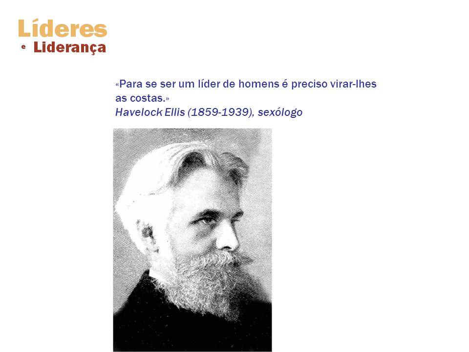 «Para se ser um líder de homens é preciso virar-lhes as costas.» Havelock Ellis (1859-1939), sexólogo