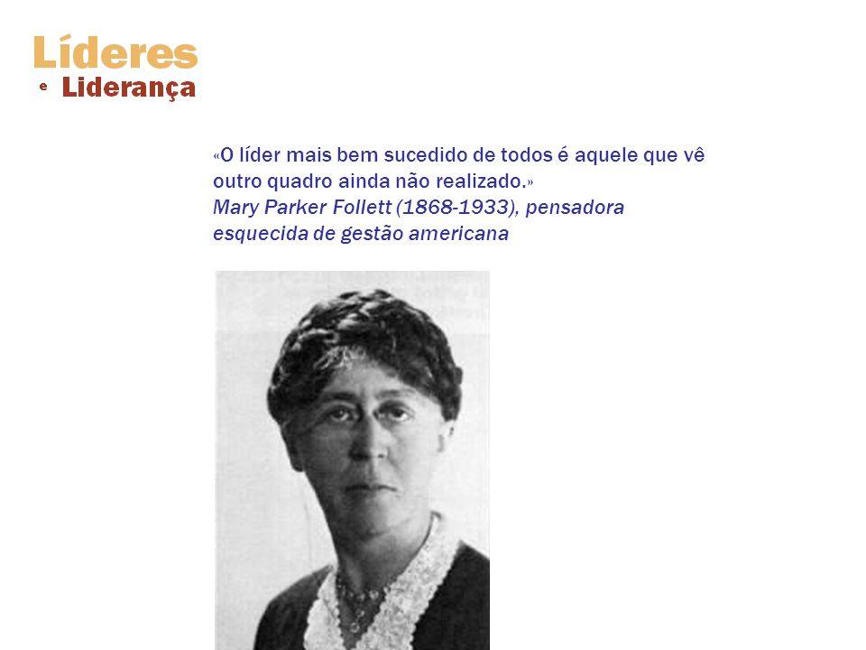 «O líder mais bem sucedido de todos é aquele que vê outro quadro ainda não realizado.» Mary Parker Follett (1868-1933), pensadora esquecida de gestão