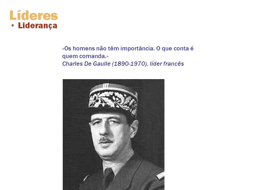 «Os homens não têm importância. O que conta é quem comanda.» Charles De Gaulle (1890-1970), líder francês