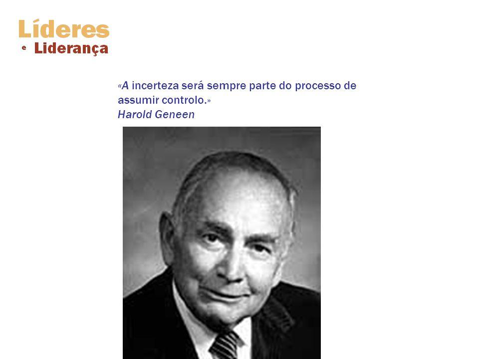 «A incerteza será sempre parte do processo de assumir controlo.» Harold Geneen