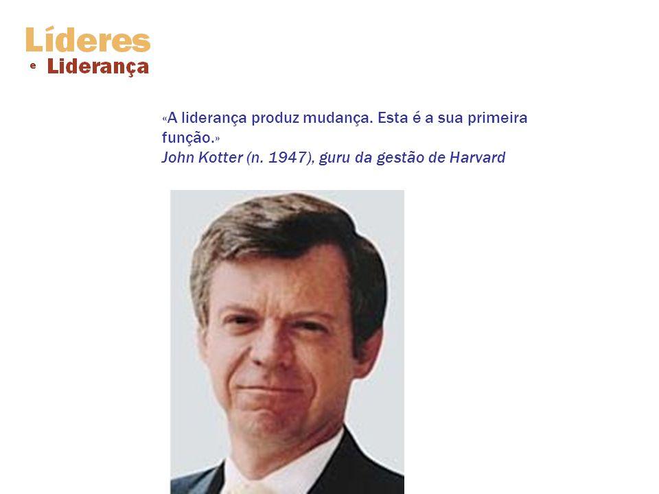 «A liderança produz mudança. Esta é a sua primeira função.» John Kotter (n. 1947), guru da gestão de Harvard