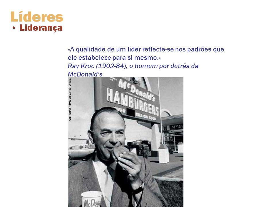 «A qualidade de um líder reflecte-se nos padrões que ele estabelece para si mesmo.» Ray Kroc (1902-84), o homem por detrás da McDonald's