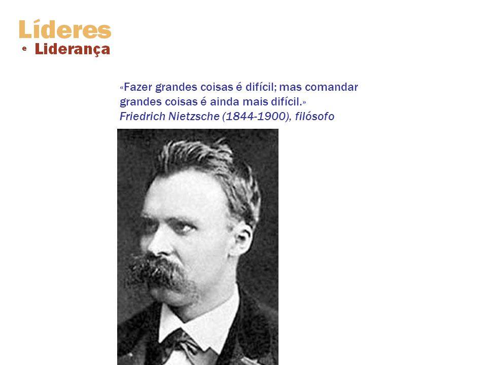 «Fazer grandes coisas é difícil; mas comandar grandes coisas é ainda mais difícil.» Friedrich Nietzsche (1844-1900), filósofo