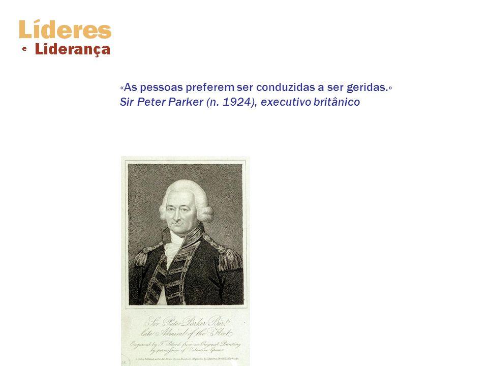 «As pessoas preferem ser conduzidas a ser geridas.» Sir Peter Parker (n. 1924), executivo britânico