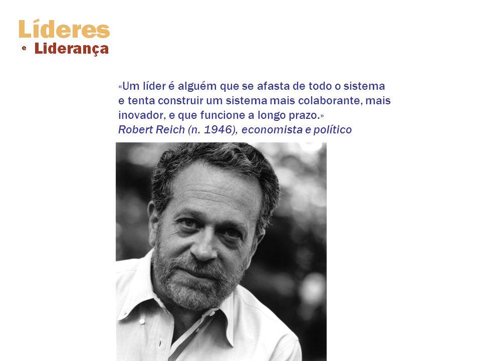 «Um líder é alguém que se afasta de todo o sistema e tenta construir um sistema mais colaborante, mais inovador, e que funcione a longo prazo.» Robert