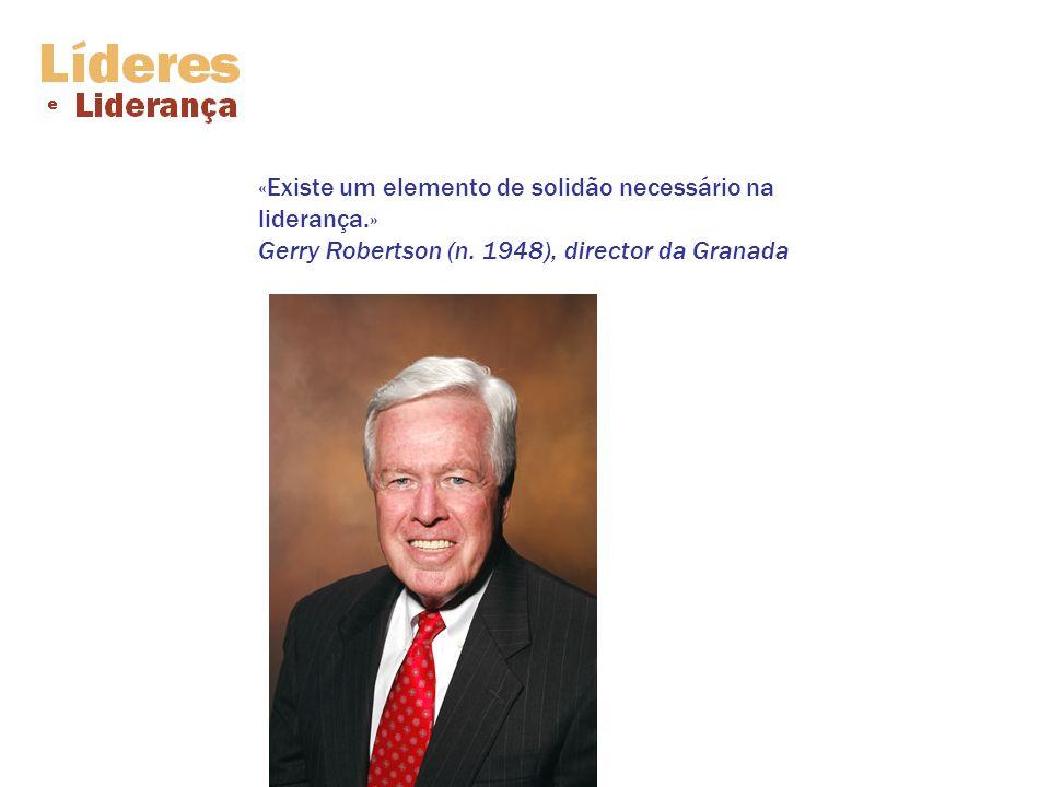 «Existe um elemento de solidão necessário na liderança.» Gerry Robertson (n. 1948), director da Granada