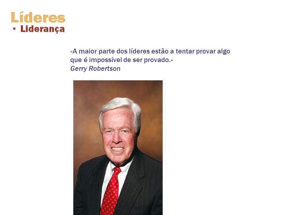 «A maior parte dos líderes estão a tentar provar algo que é impossível de ser provado.» Gerry Robertson