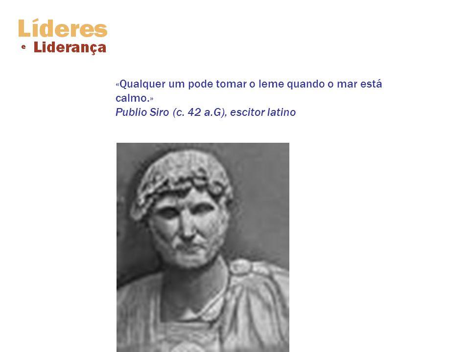 «Qualquer um pode tomar o leme quando o mar está calmo.» Publio Siro (c. 42 a.G), escitor latino