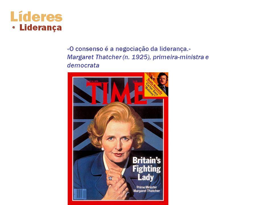 «O consenso é a negociação da liderança.» Margaret Thatcher (n. 1925), primeira-ministra e democrata