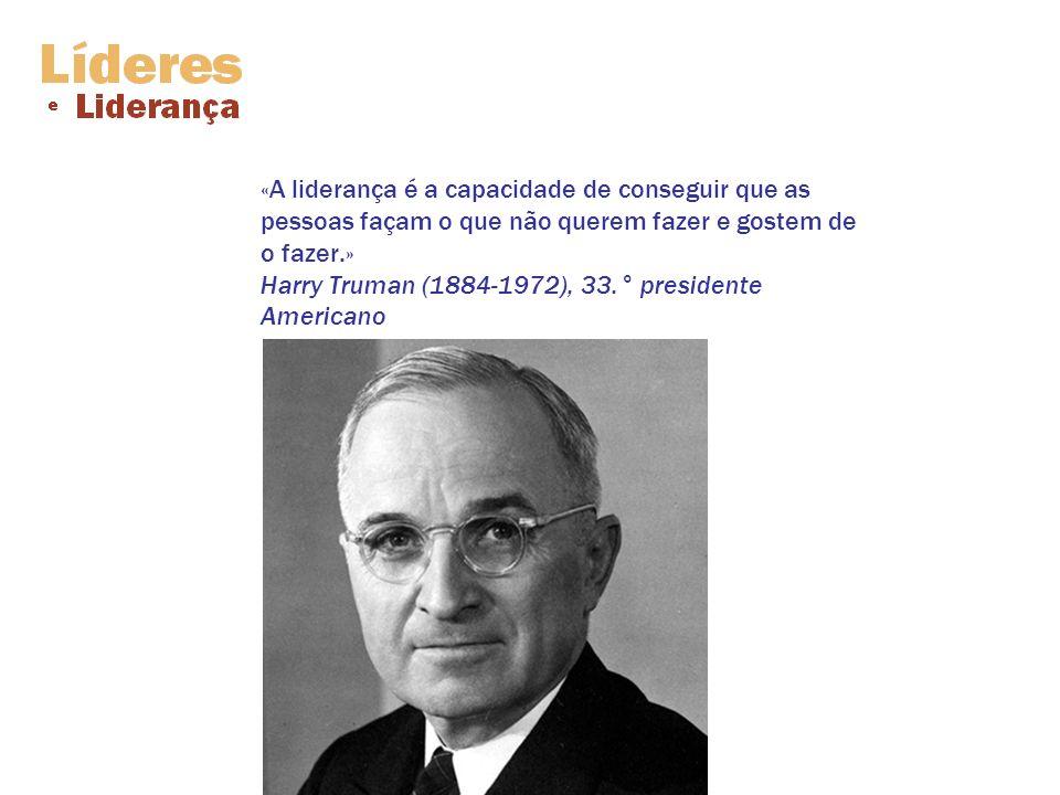 «A liderança é a capacidade de conseguir que as pessoas façam o que não querem fazer e gostem de o fazer.» Harry Truman (1884-1972), 33.° presidente A