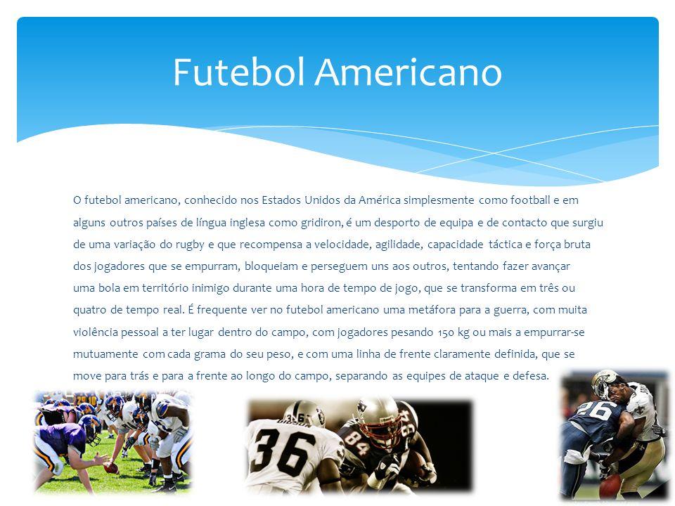 O futebol americano, conhecido nos Estados Unidos da América simplesmente como football e em alguns outros países de língua inglesa como gridiron, é u