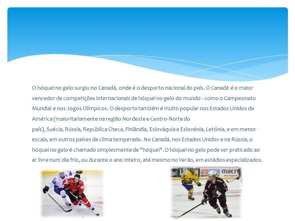 O hóquei no gelo surgiu no Canadá, onde é o desporto nacional do país. O Canadá é o maior vencedor de competições internacionais de hóquei no gelo do