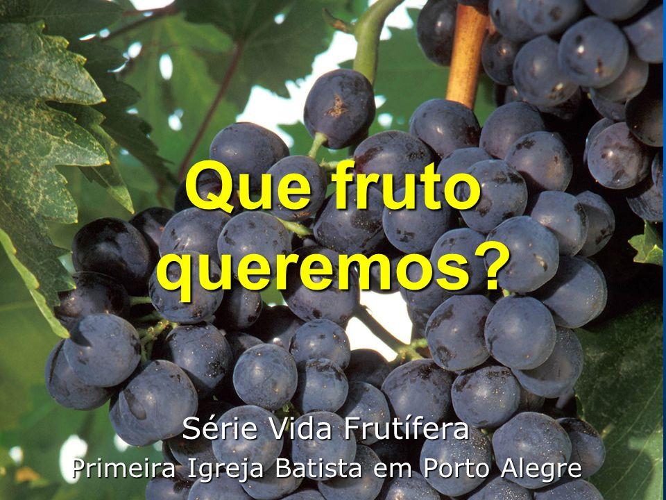 Que fruto queremos? Série Vida Frutífera Primeira Igreja Batista em Porto Alegre