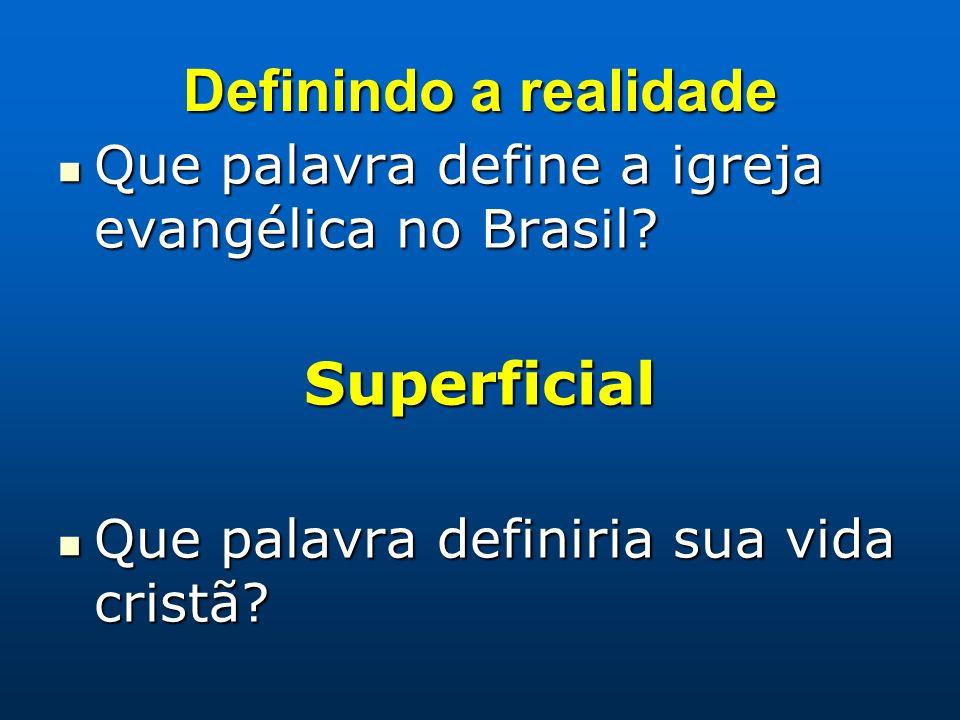 Definindo a realidade Que palavra define a igreja evangélica no Brasil? Que palavra define a igreja evangélica no Brasil?Superficial Que palavra defin