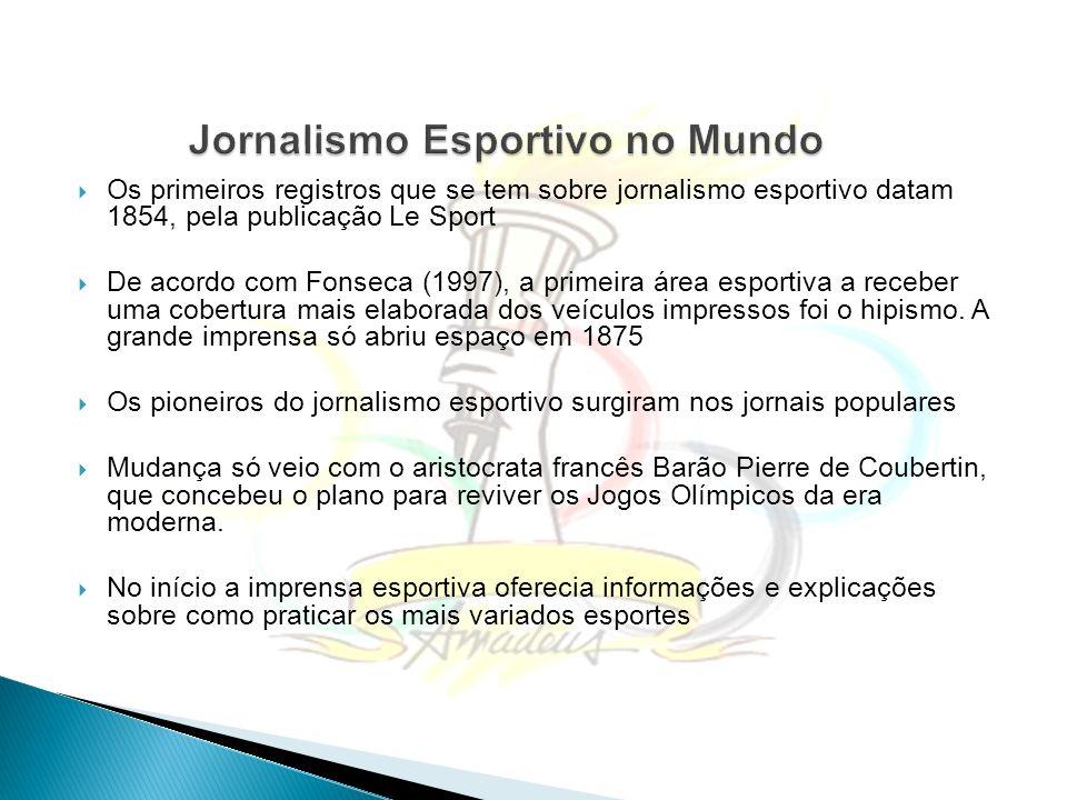 Jornalismo Esportivo no Brasil No Brasil, o marco inicial da imprensa esportiva, de acordo com Bahia (1990), pode ser considerado a publicação do jornal O Atleta, 1856 Os primeiros jornalistas esportivos eram tidos como de pouco prestígio.