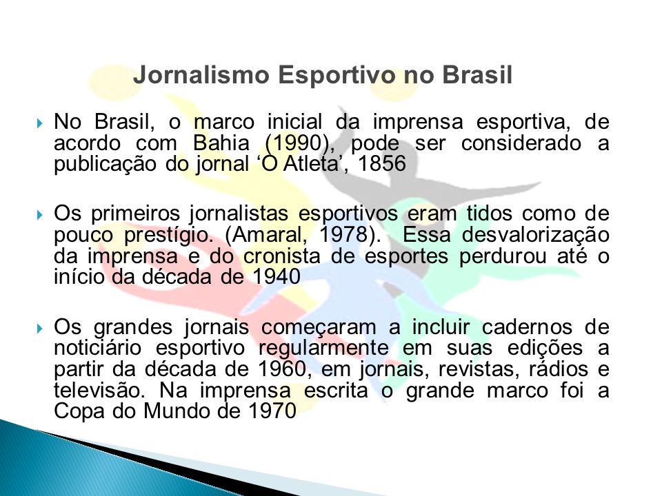 Jornalismo Esportivo no Brasil No Brasil, o marco inicial da imprensa esportiva, de acordo com Bahia (1990), pode ser considerado a publicação do jorn