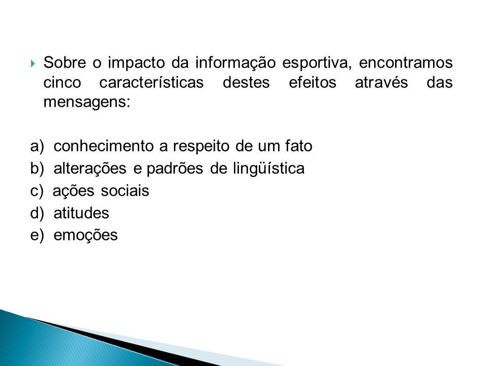 Sobre o impacto da informação esportiva, encontramos cinco características destes efeitos através das mensagens: a) conhecimento a respeito de um fato