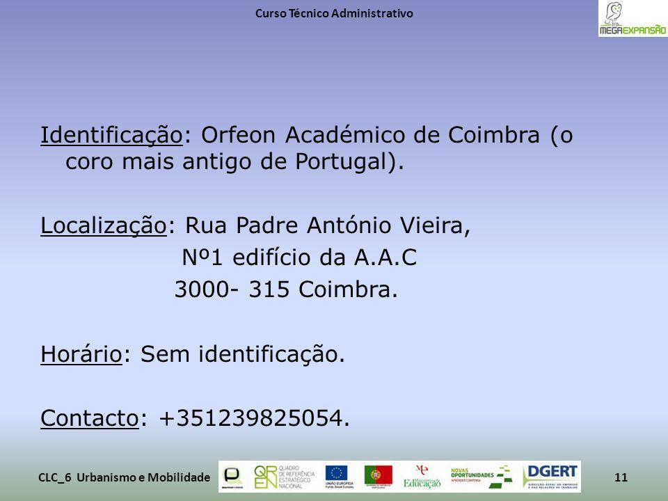 Identificação: Orfeon Académico de Coimbra (o coro mais antigo de Portugal). Localização: Rua Padre António Vieira, Nº1 edifício da A.A.C 3000- 315 Co
