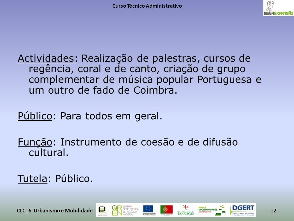 Actividades: Realização de palestras, cursos de regência, coral e de canto, criação de grupo complementar de música popular Portuguesa e um outro de f