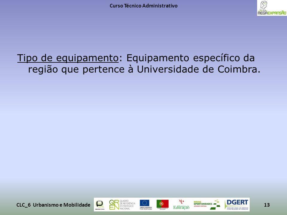 Tipo de equipamento: Equipamento específico da região que pertence à Universidade de Coimbra. Curso Técnico Administrativo CLC_6 Urbanismo e Mobilidad