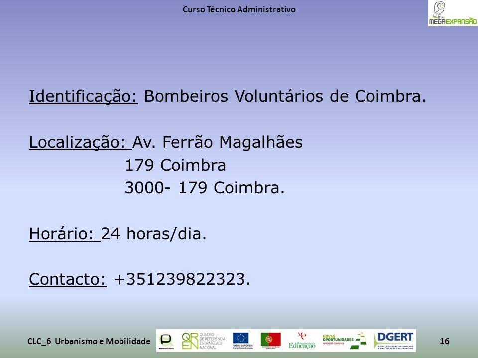 Identificação: Bombeiros Voluntários de Coimbra. Localização: Av. Ferrão Magalhães 179 Coimbra 3000- 179 Coimbra. Horário: 24 horas/dia. Contacto: +35