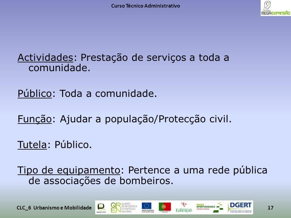 Actividades: Prestação de serviços a toda a comunidade. Público: Toda a comunidade. Função: Ajudar a população/Protecção civil. Tutela: Público. Tipo