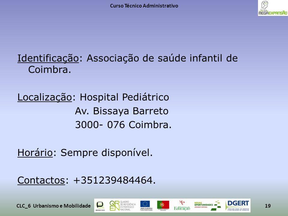 Identificação: Associação de saúde infantil de Coimbra. Localização: Hospital Pediátrico Av. Bissaya Barreto 3000- 076 Coimbra. Horário: Sempre dispon