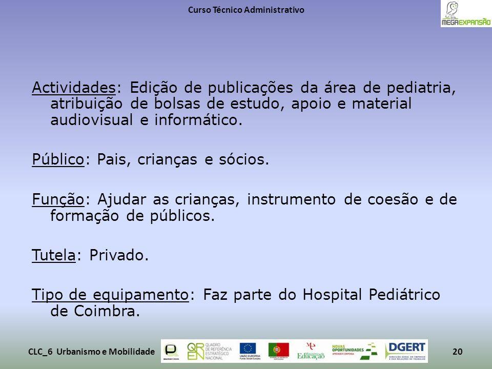 Actividades: Edição de publicações da área de pediatria, atribuição de bolsas de estudo, apoio e material audiovisual e informático. Público: Pais, cr