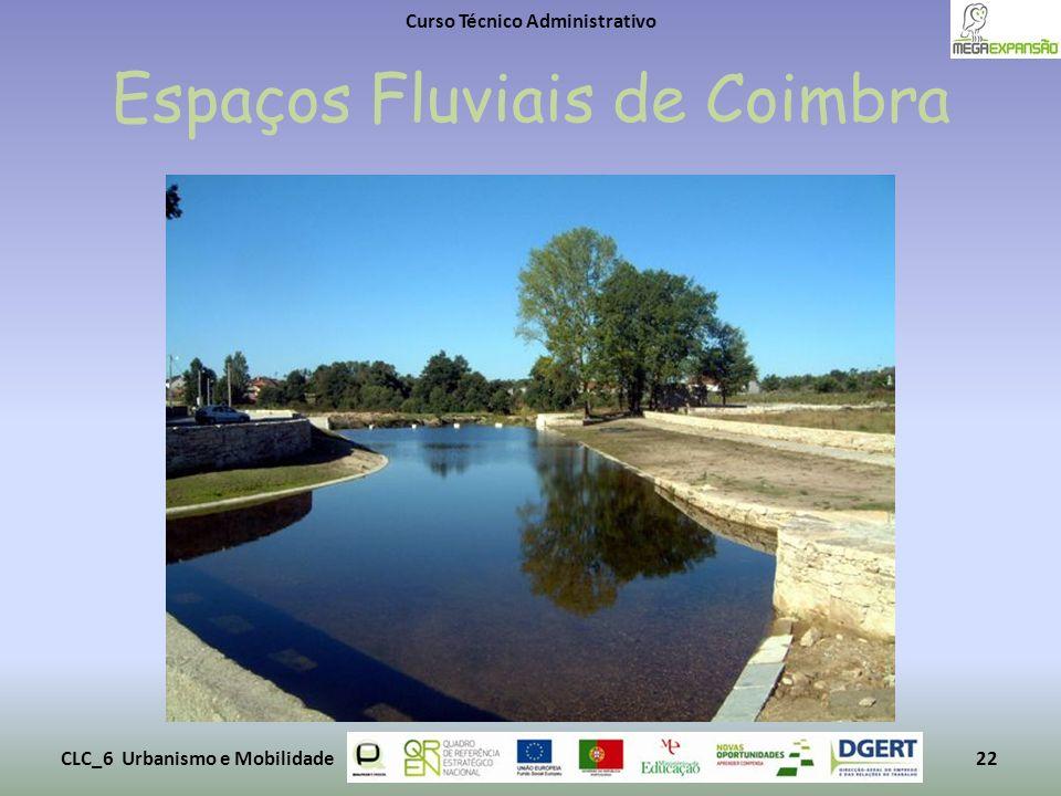 Espaços Fluviais de Coimbra Curso Técnico Administrativo CLC_6 Urbanismo e Mobilidade22
