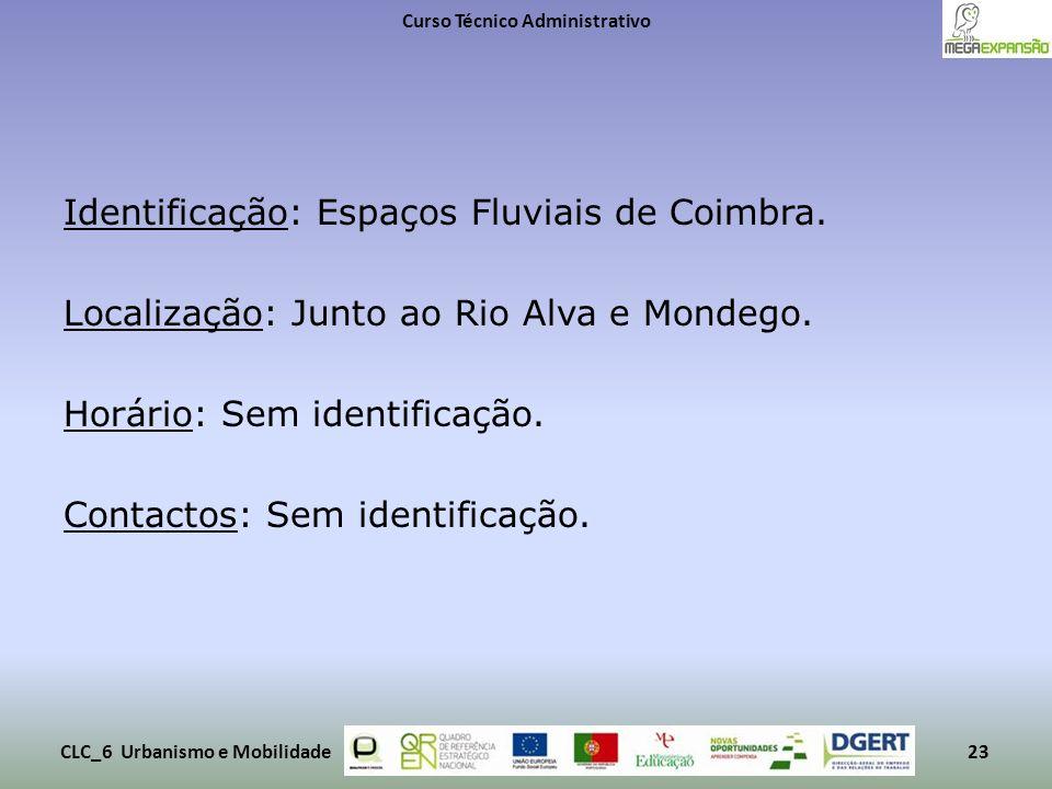 Identificação: Espaços Fluviais de Coimbra. Localização: Junto ao Rio Alva e Mondego. Horário: Sem identificação. Contactos: Sem identificação. Curso