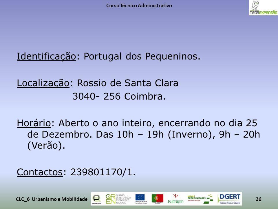Identificação: Portugal dos Pequeninos. Localização: Rossio de Santa Clara 3040- 256 Coimbra. Horário: Aberto o ano inteiro, encerrando no dia 25 de D