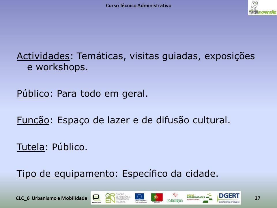 Actividades: Temáticas, visitas guiadas, exposições e workshops. Público: Para todo em geral. Função: Espaço de lazer e de difusão cultural. Tutela: P