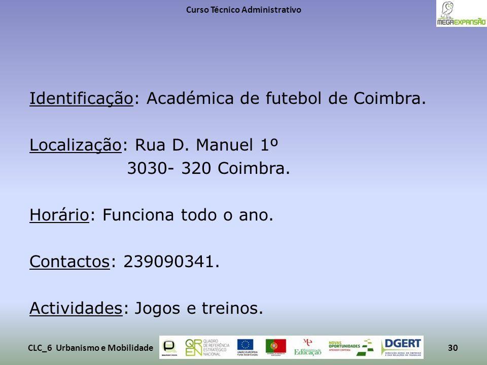 Identificação: Académica de futebol de Coimbra. Localização: Rua D. Manuel 1º 3030- 320 Coimbra. Horário: Funciona todo o ano. Contactos: 239090341. A