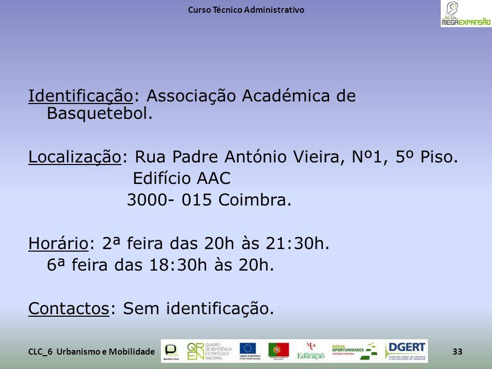 Identificação: Associação Académica de Basquetebol. Localização: Rua Padre António Vieira, Nº1, 5º Piso. Edifício AAC 3000- 015 Coimbra. Horário: 2ª f