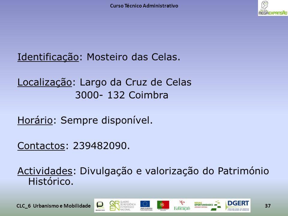 Identificação: Mosteiro das Celas. Localização: Largo da Cruz de Celas 3000- 132 Coimbra Horário: Sempre disponível. Contactos: 239482090. Actividades